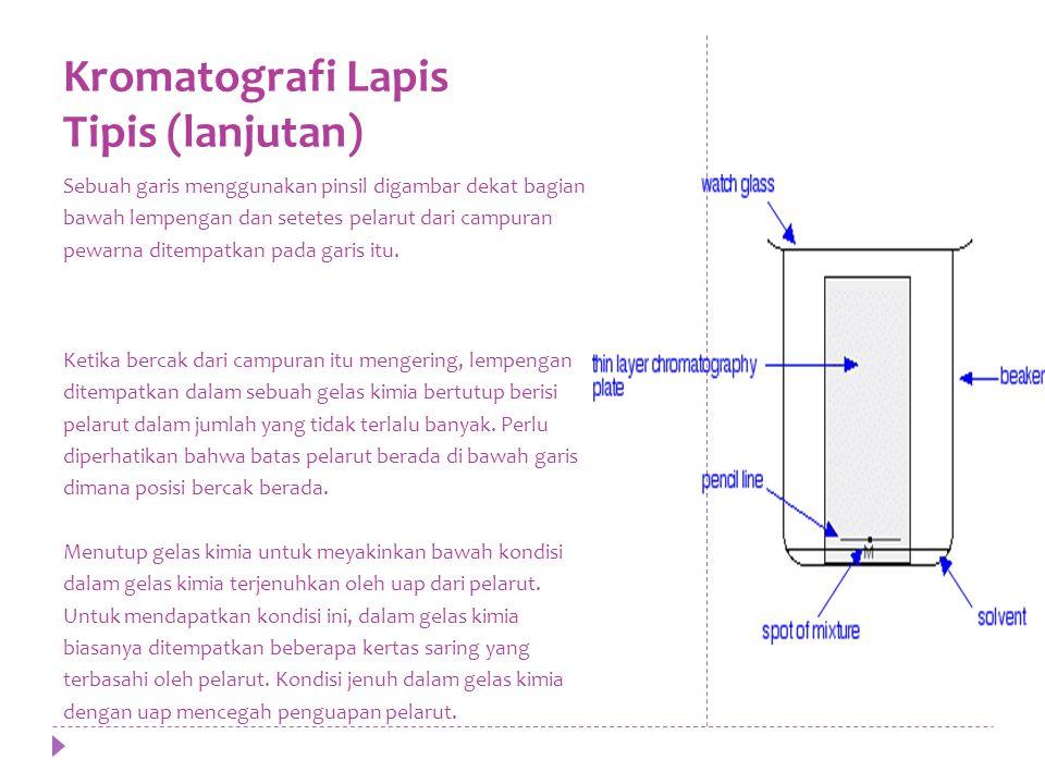 Kromatografi Lapis Tipis (lanjutan) Sebuah garis menggunakan pinsil digambar dekat bagian bawah lempengan dan setetes pelarut dari campuran pewarna ditempatkan pada garis itu.