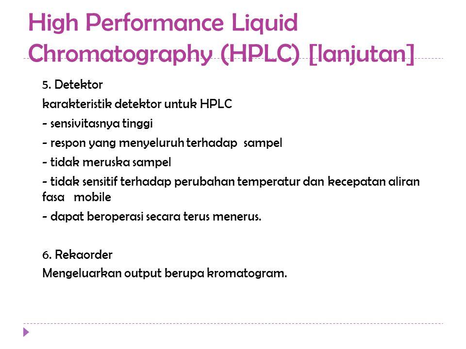 High Performance Liquid Chromatography (HPLC) [lanjutan] 5. Detektor karakteristik detektor untuk HPLC - sensivitasnya tinggi - respon yang menyeluruh
