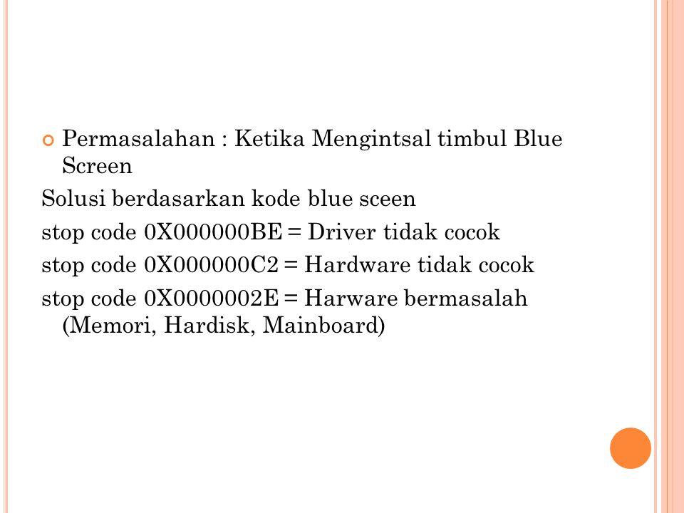 Permasalahan : Ketika Mengintsal timbul Blue Screen Solusi berdasarkan kode blue sceen stop code 0X000000BE = Driver tidak cocok stop code 0X000000C2