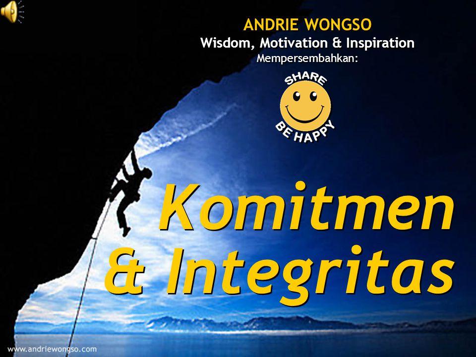 Komitmen & Integritas Komitmen & Integritas ANDRIE WONGSO Wisdom, Motivation & Inspiration Mempersembahkan: ANDRIE WONGSO Wisdom, Motivation & Inspiration Mempersembahkan: