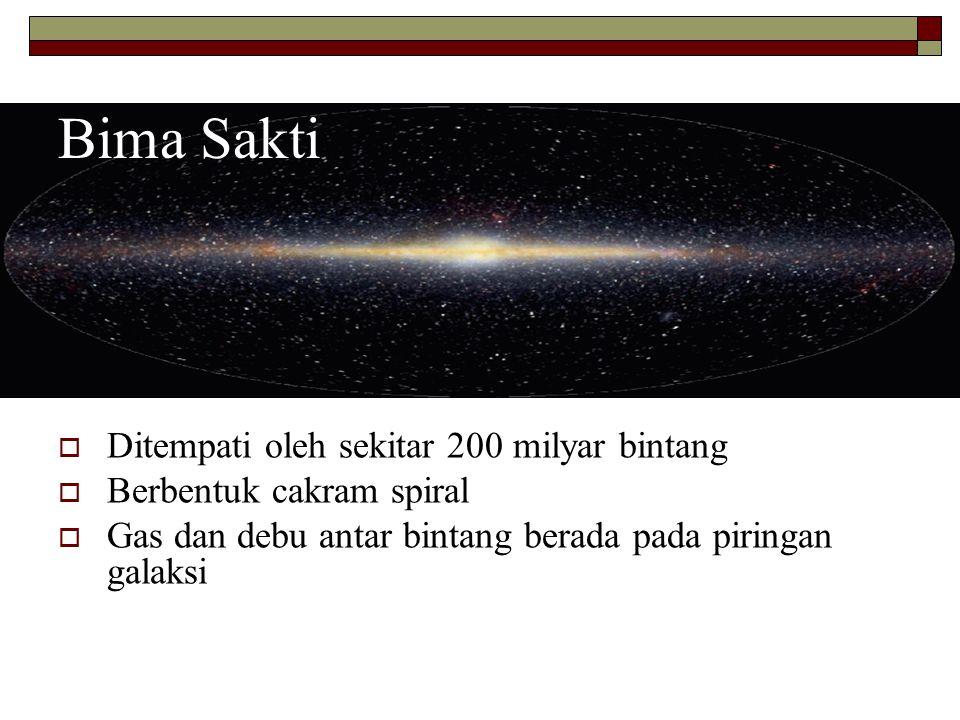 Bima Sakti  Ditempati oleh sekitar 200 milyar bintang  Berbentuk cakram spiral  Gas dan debu antar bintang berada pada piringan galaksi