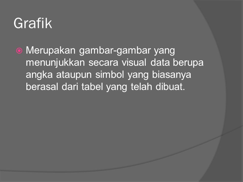 Jenis data Jenis Data yang biasanya disajikan dalam bentuk tabel dan grafik adalah :  Cross Section Data  Data Berkala
