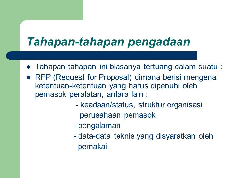 Tahapan-tahapan pengadaan Tahapan-tahapan ini biasanya tertuang dalam suatu : RFP (Request for Proposal) dimana berisi mengenai ketentuan-ketentuan ya
