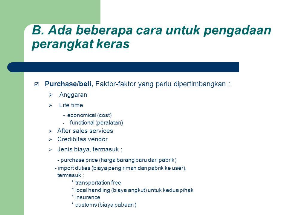 B. Ada beberapa cara untuk pengadaan perangkat keras  Purchase/beli, Faktor-faktor yang perlu dipertimbangkan :  Anggaran  Life time - economical (