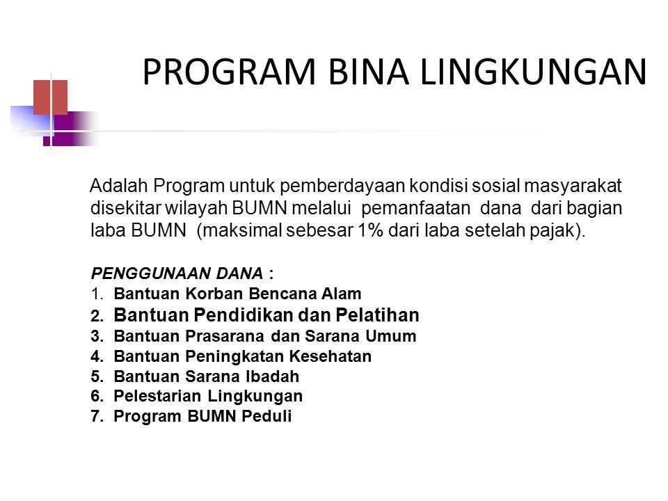 Adalah Program untuk pemberdayaan kondisi sosial masyarakat disekitar wilayah BUMN melalui pemanfaatan dana dari bagian laba BUMN (maksimal sebesar 1%