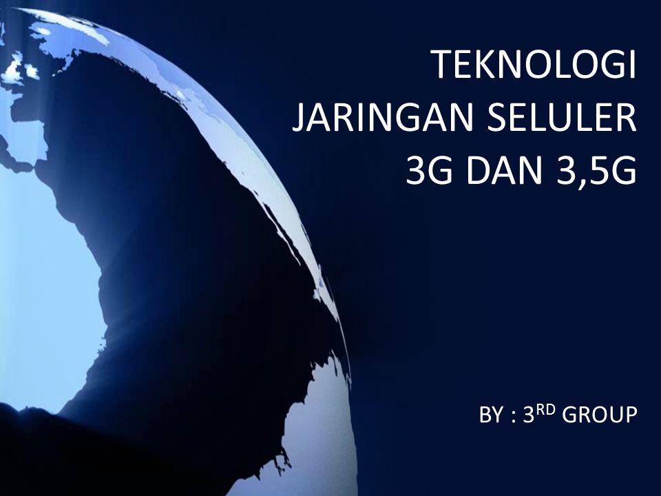 TEKNOLOGI JARINGAN SELULER 3G DAN 3,5G BY : 3 RD GROUP