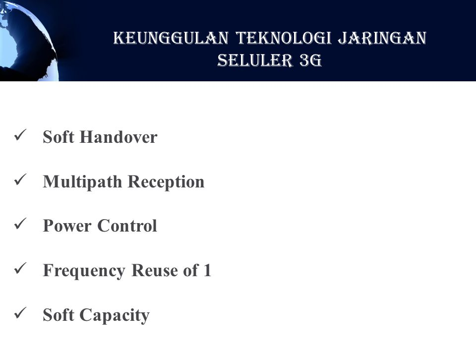 Soft Handover Multipath Reception Power Control Frequency Reuse of 1 Soft Capacity KeunggulaN Teknologi Jaringan Seluler 3G