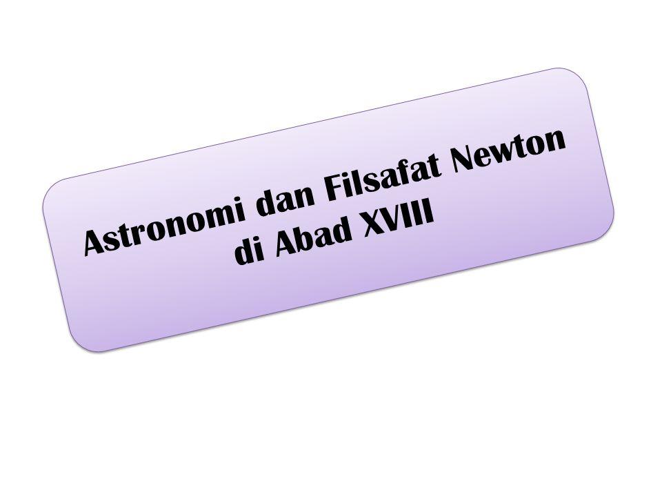 Astronomi dan Filsafat Newton di Abad XVIII Astronomi dan Filsafat Newton di Abad XVIII