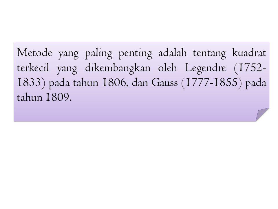Metode yang paling penting adalah tentang kuadrat terkecil yang dikembangkan oleh Legendre (1752- 1833) pada tahun 1806, dan Gauss (1777-1855) pada tahun 1809.