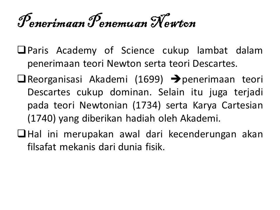 Penerimaan Penemuan Newton  Paris Academy of Science cukup lambat dalam penerimaan teori Newton serta teori Descartes.