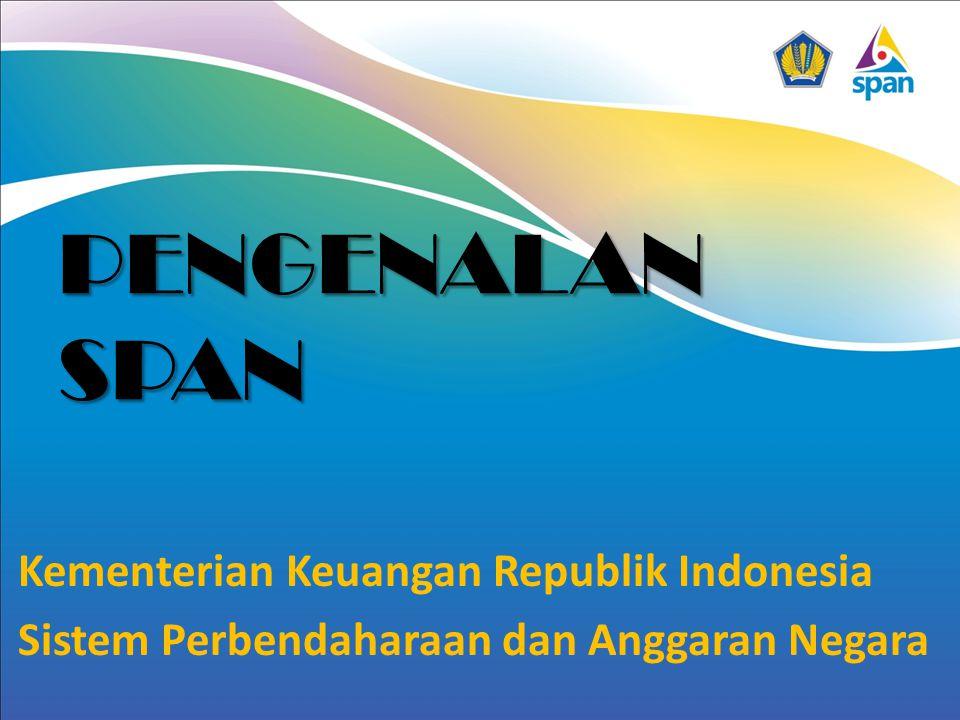 PENGENALAN SPAN Kementerian Keuangan Republik Indonesia Sistem Perbendaharaan dan Anggaran Negara