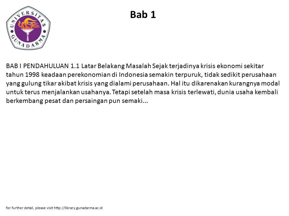 Bab 1 BAB I PENDAHULUAN 1.1 Latar Belakang Masalah Sejak terjadinya krisis ekonomi sekitar tahun 1998 keadaan perekonomian di Indonesia semakin terpur