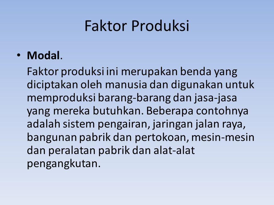 Faktor Produksi Modal. Faktor produksi ini merupakan benda yang diciptakan oleh manusia dan digunakan untuk memproduksi barang-barang dan jasa-jasa ya