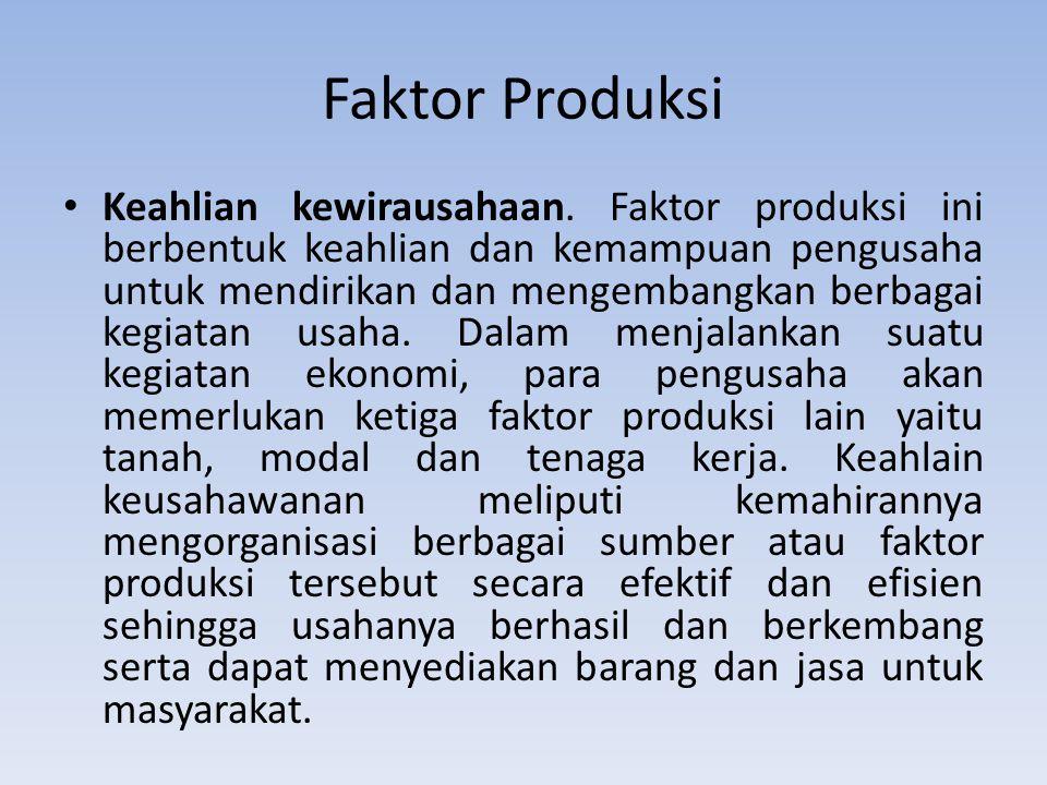 Faktor Produksi Keahlian kewirausahaan. Faktor produksi ini berbentuk keahlian dan kemampuan pengusaha untuk mendirikan dan mengembangkan berbagai keg