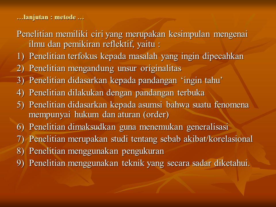 …lanjutan : metode … Penelitian memiliki ciri yang merupakan kesimpulan mengenai ilmu dan pemikiran reflektif, yaitu : 1) Penelitian terfokus kepada m