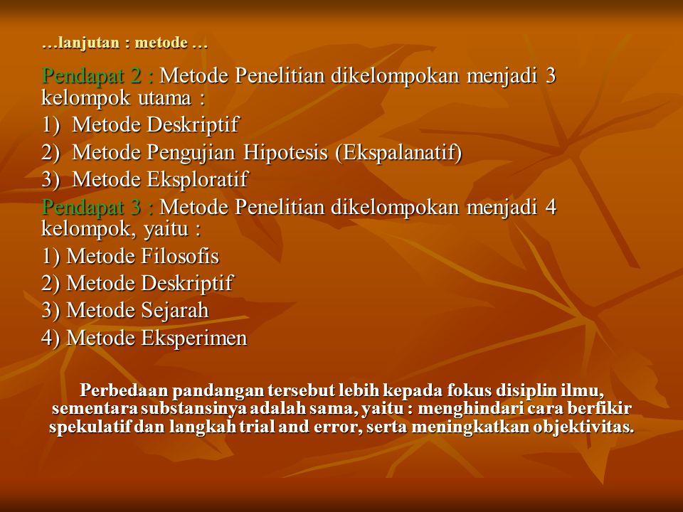 …lanjutan : metode … Pendapat 2 : Metode Penelitian dikelompokan menjadi 3 kelompok utama : 1) Metode Deskriptif 2) Metode Pengujian Hipotesis (Ekspal
