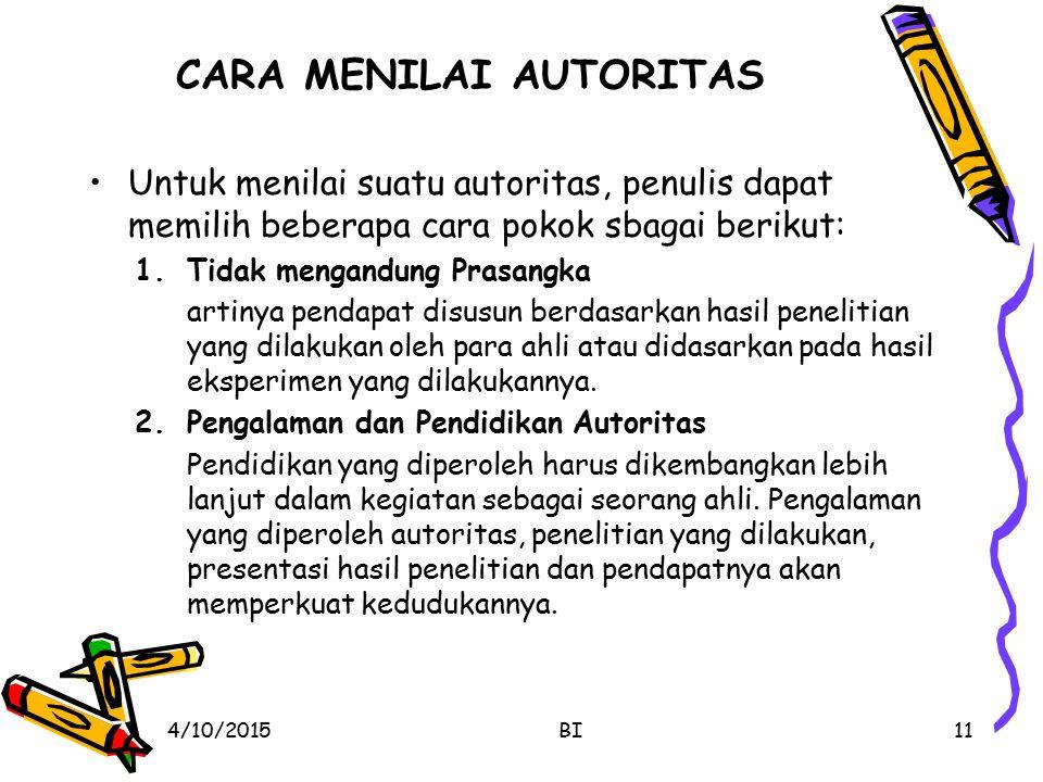 CARA MENILAI AUTORITAS Untuk menilai suatu autoritas, penulis dapat memilih beberapa cara pokok sbagai berikut: 1.Tidak mengandung Prasangka artinya p