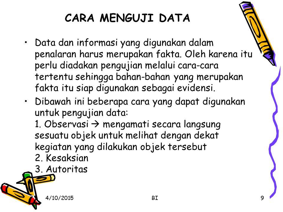 CARA MENGUJI DATA Data dan informasi yang digunakan dalam penalaran harus merupakan fakta. Oleh karena itu perlu diadakan pengujian melalui cara-cara