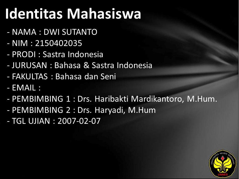 Identitas Mahasiswa - NAMA : DWI SUTANTO - NIM : 2150402035 - PRODI : Sastra Indonesia - JURUSAN : Bahasa & Sastra Indonesia - FAKULTAS : Bahasa dan Seni - EMAIL : - PEMBIMBING 1 : Drs.