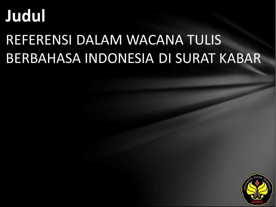 Judul REFERENSI DALAM WACANA TULIS BERBAHASA INDONESIA DI SURAT KABAR