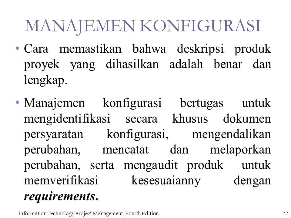 Information Technology Project Management, Fourth Edition22 MANAJEMEN KONFIGURASI Cara memastikan bahwa deskripsi produk proyek yang dihasilkan adalah benar dan lengkap.