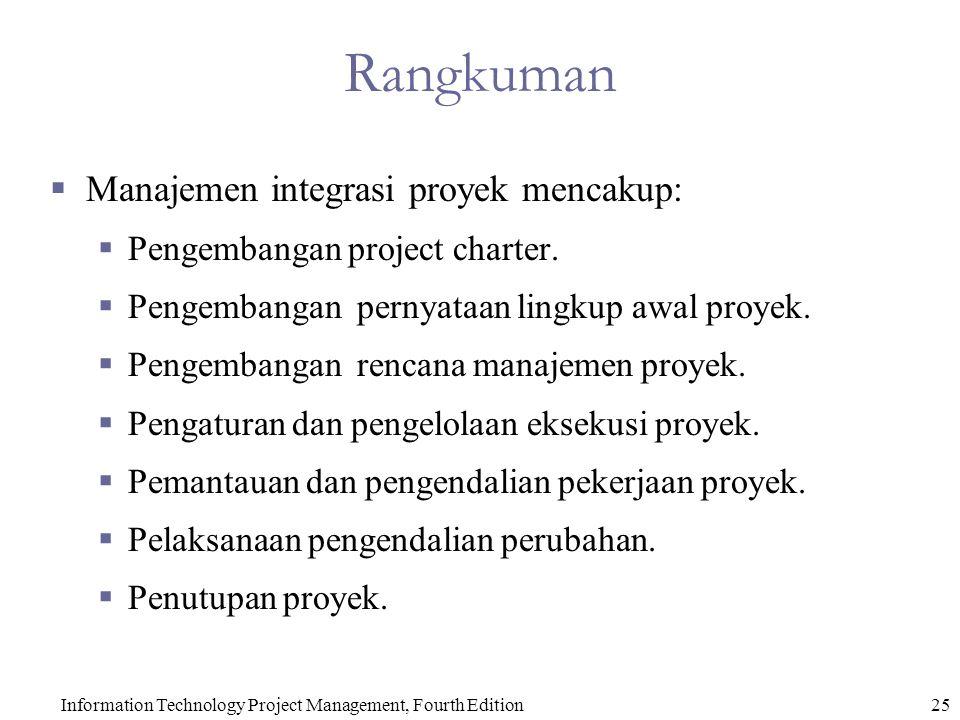Information Technology Project Management, Fourth Edition25 Rangkuman  Manajemen integrasi proyek mencakup:  Pengembangan project charter.