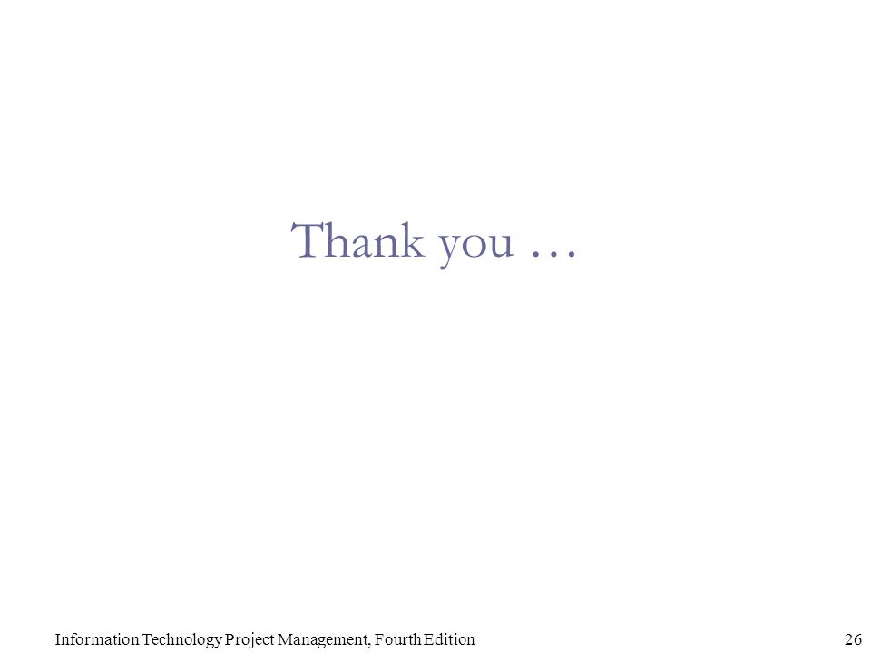 Thank you … Information Technology Project Management, Fourth Edition26