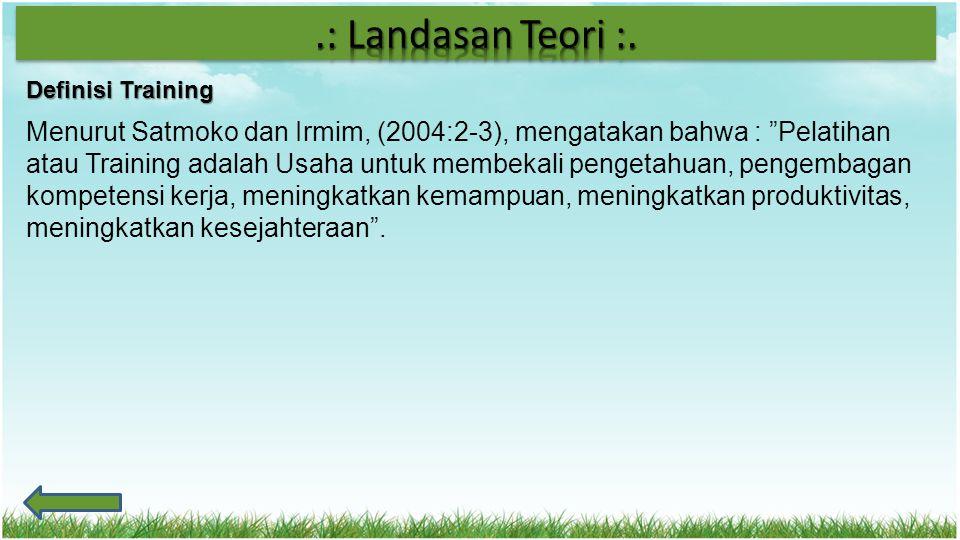 """Definisi Training Menurut Satmoko dan Irmim, (2004:2-3), mengatakan bahwa : """"Pelatihan atau Training adalah Usaha untuk membekali pengetahuan, pengemb"""