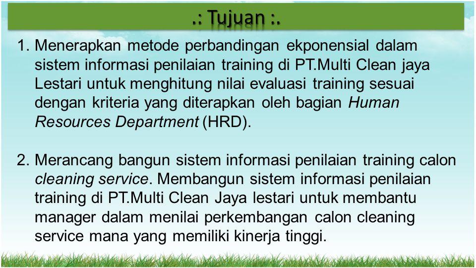 1.Menerapkan metode perbandingan ekponensial dalam sistem informasi penilaian training di PT.Multi Clean jaya Lestari untuk menghitung nilai evaluasi