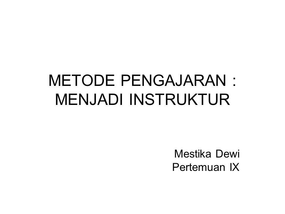 METODE PENGAJARAN : MENJADI INSTRUKTUR Mestika Dewi Pertemuan IX