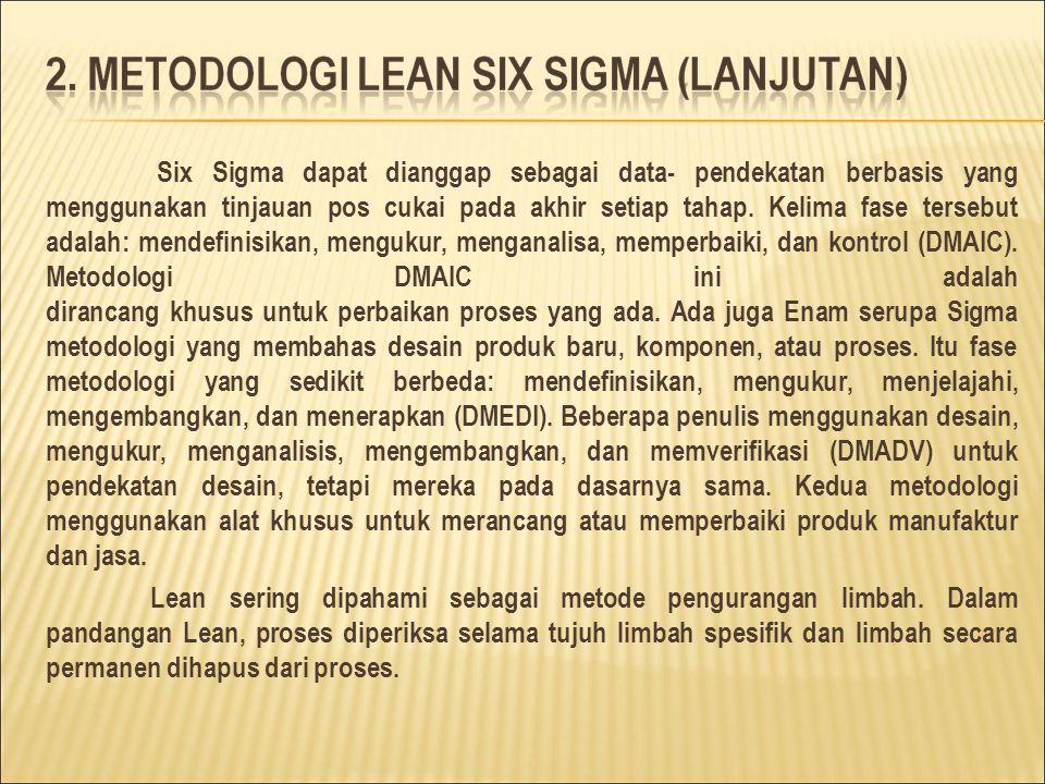 Six Sigma dapat dianggap sebagai data- pendekatan berbasis yang menggunakan tinjauan pos cukai pada akhir setiap tahap.