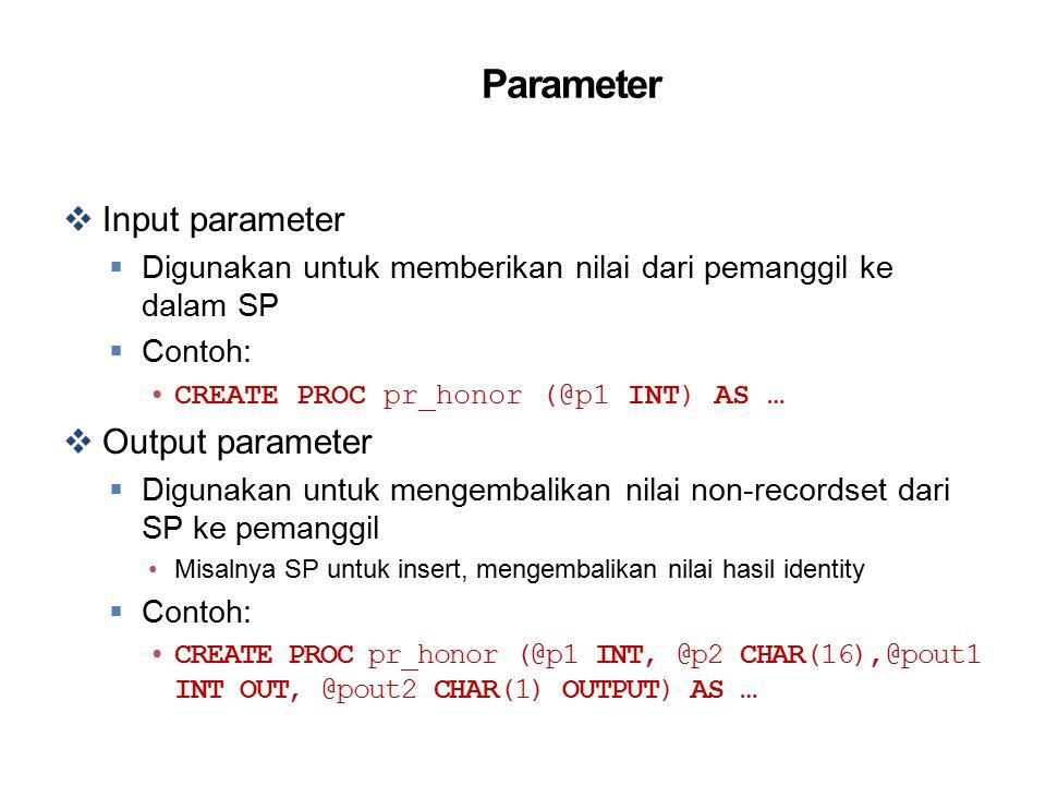 Parameter  Input parameter  Digunakan untuk memberikan nilai dari pemanggil ke dalam SP  Contoh: CREATE PROC pr_honor (@p1 INT) AS …  Output param