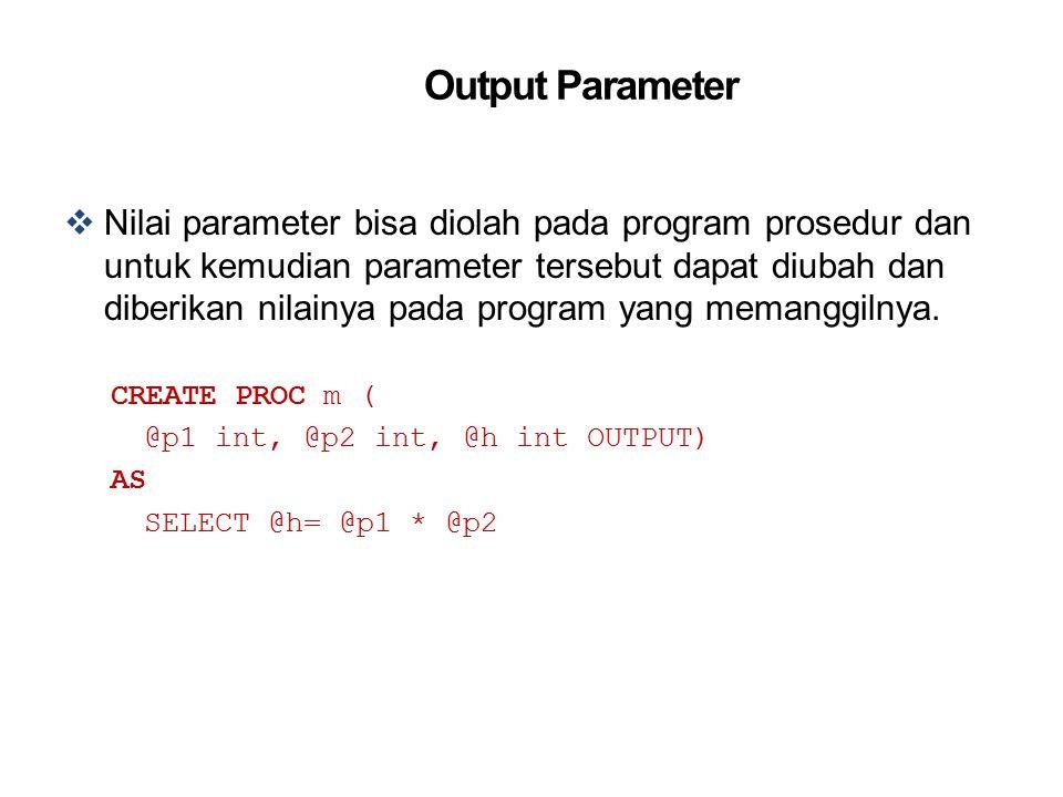 Output Parameter  Nilai parameter bisa diolah pada program prosedur dan untuk kemudian parameter tersebut dapat diubah dan diberikan nilainya pada pr