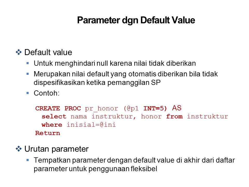 Parameter dgn Default Value  Default value  Untuk menghindari null karena nilai tidak diberikan  Merupakan nilai default yang otomatis diberikan bi