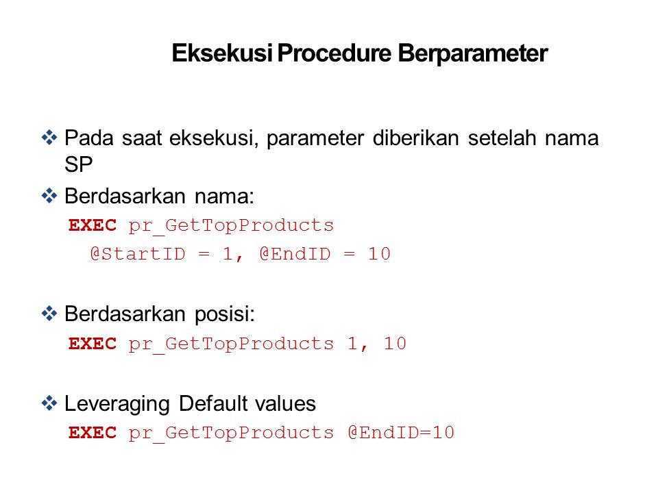 Eksekusi Procedure Berparameter  Pada saat eksekusi, parameter diberikan setelah nama SP  Berdasarkan nama: EXEC pr_GetTopProducts @StartID = 1, @En
