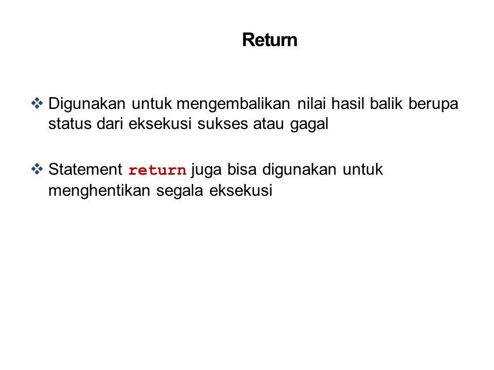 Return  Digunakan untuk mengembalikan nilai hasil balik berupa status dari eksekusi sukses atau gagal  Statement return juga bisa digunakan untuk me