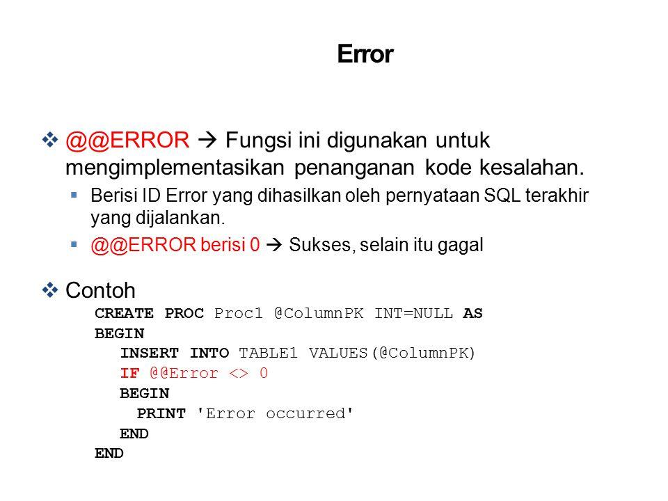 Error  @@ERROR  Fungsi ini digunakan untuk mengimplementasikan penanganan kode kesalahan.  Berisi ID Error yang dihasilkan oleh pernyataan SQL tera