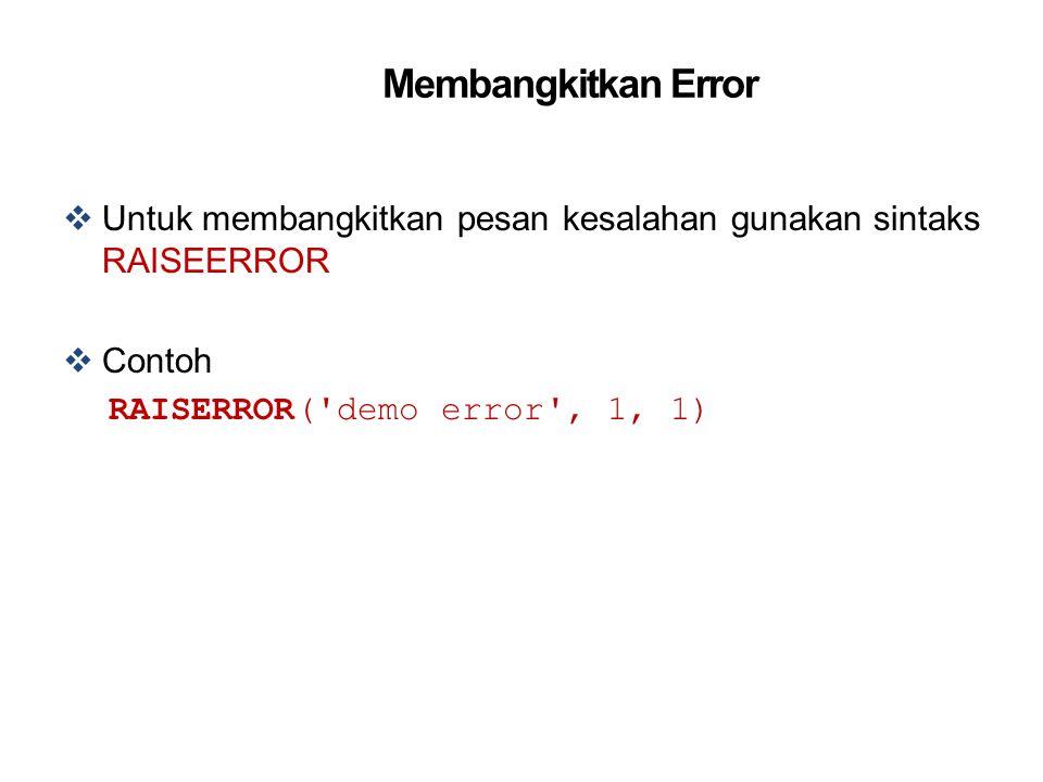 Membangkitkan Error  Untuk membangkitkan pesan kesalahan gunakan sintaks RAISEERROR  Contoh RAISERROR('demo error', 1, 1)