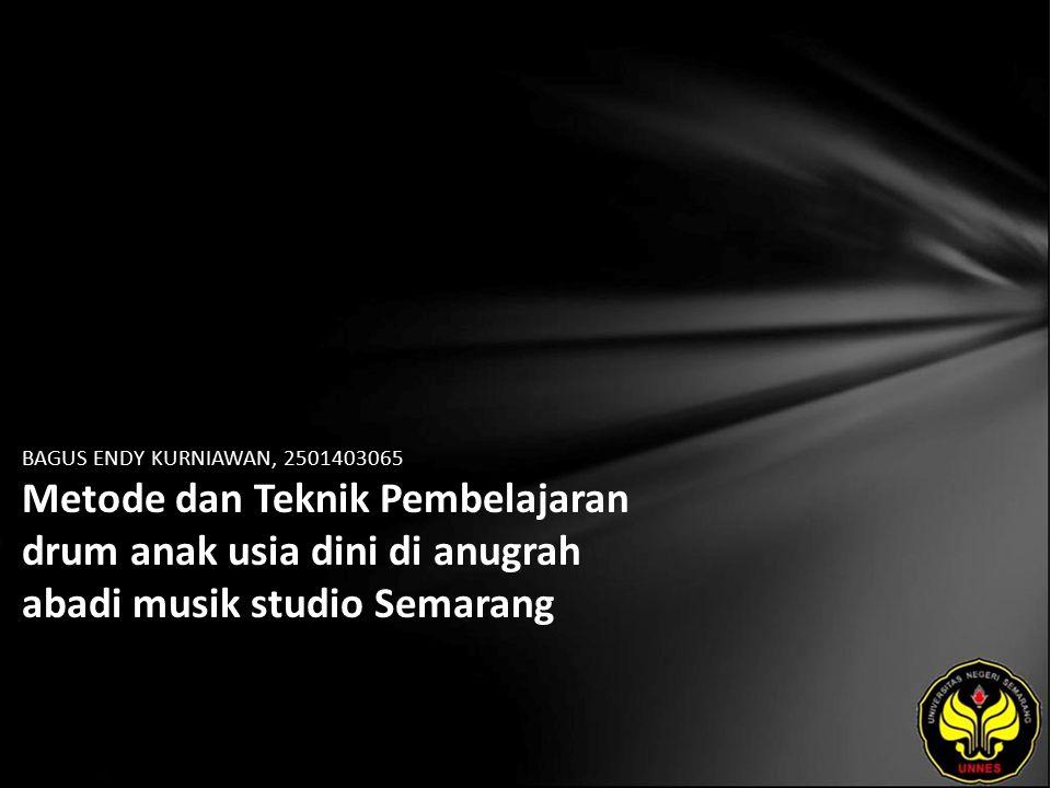 BAGUS ENDY KURNIAWAN, 2501403065 Metode dan Teknik Pembelajaran drum anak usia dini di anugrah abadi musik studio Semarang
