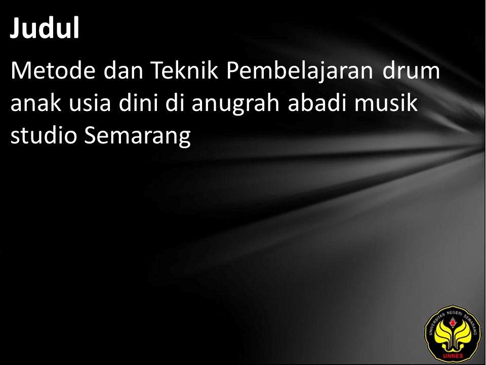 Judul Metode dan Teknik Pembelajaran drum anak usia dini di anugrah abadi musik studio Semarang