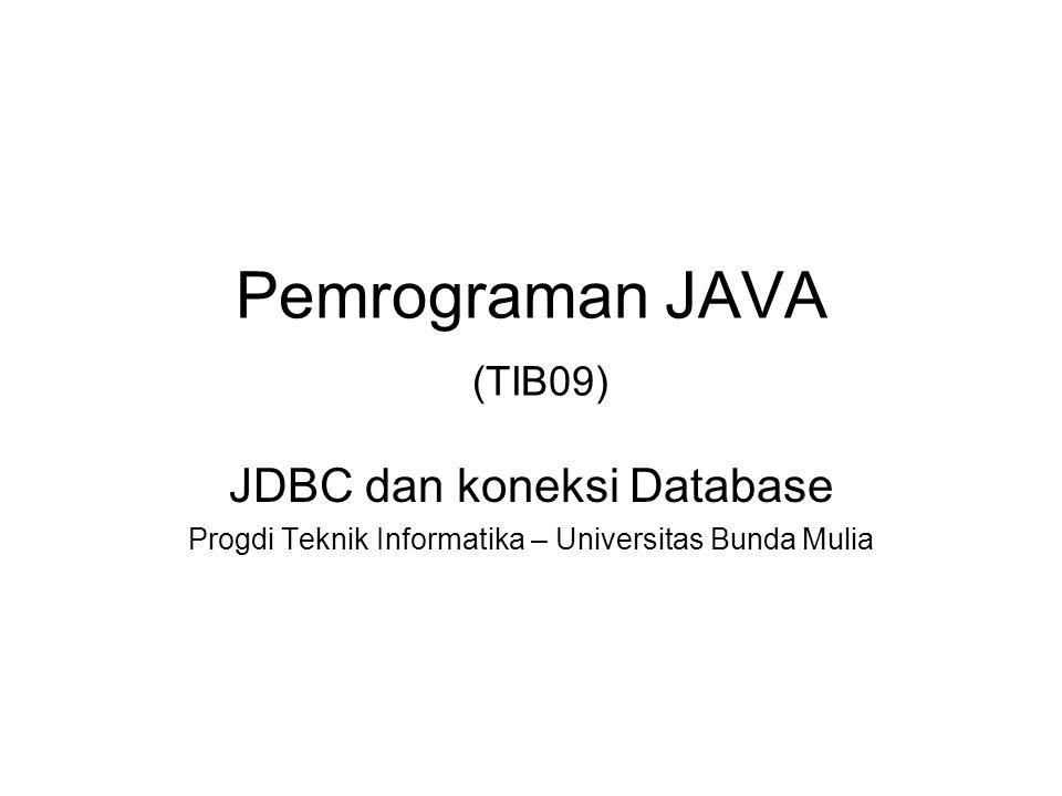 JDBC Application Programming Interface Dirancang untuk mengakses Database Untuk mengakses database diperlukan driver sesuai dengan produk database engine nya Ada banyak cara JDBC untuk melakukan koneksi database, salah satu diantaranya melalui ODBC