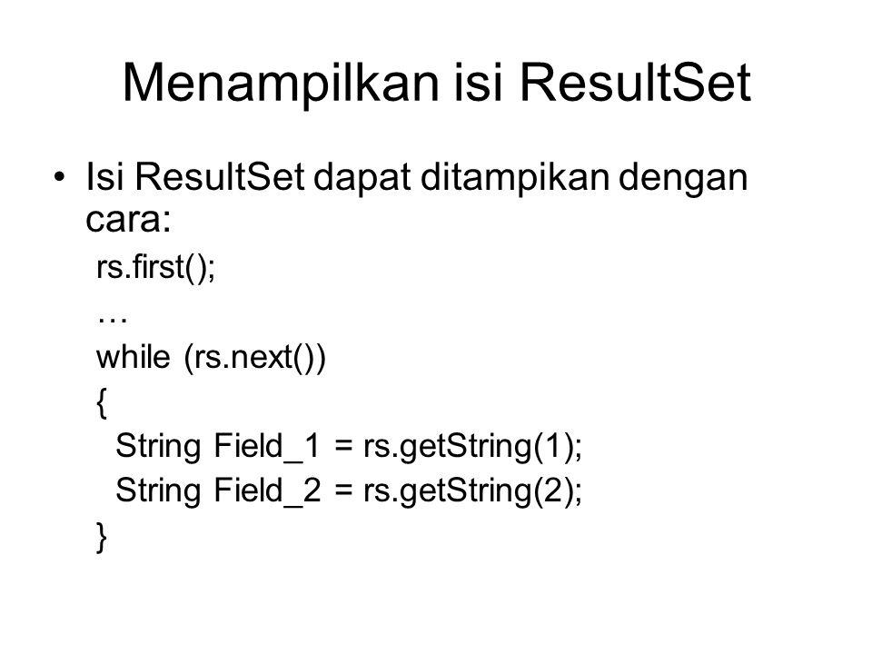 Menampilkan isi ResultSet Isi ResultSet dapat ditampikan dengan cara: rs.first(); … while (rs.next()) { String Field_1 = rs.getString(1); String Field