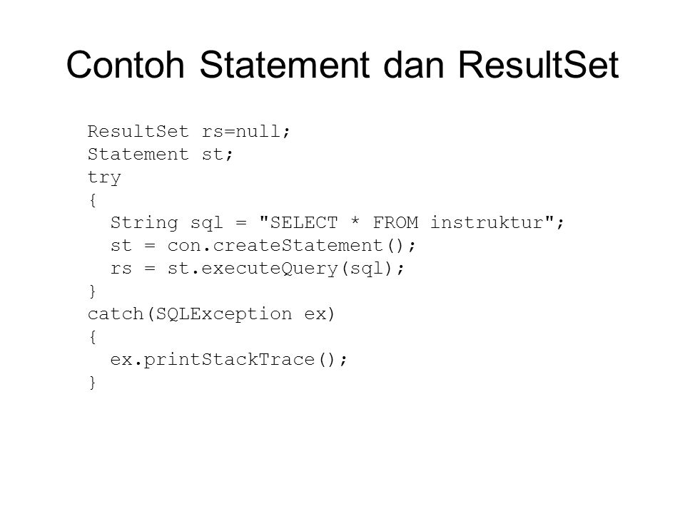 Contoh Statement dan ResultSet ResultSet rs=null; Statement st; try { String sql =