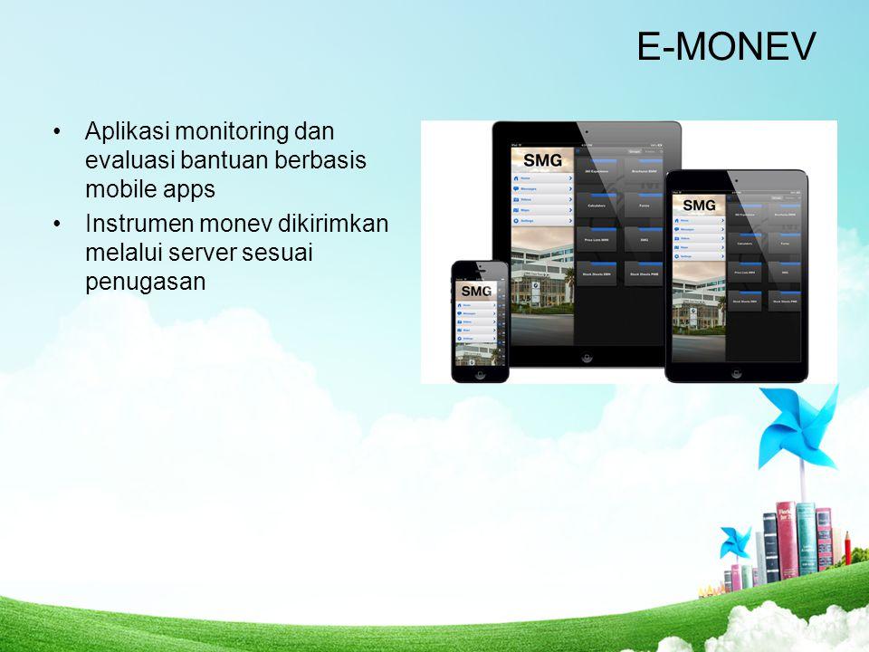 E-MONEV Aplikasi monitoring dan evaluasi bantuan berbasis mobile apps Instrumen monev dikirimkan melalui server sesuai penugasan