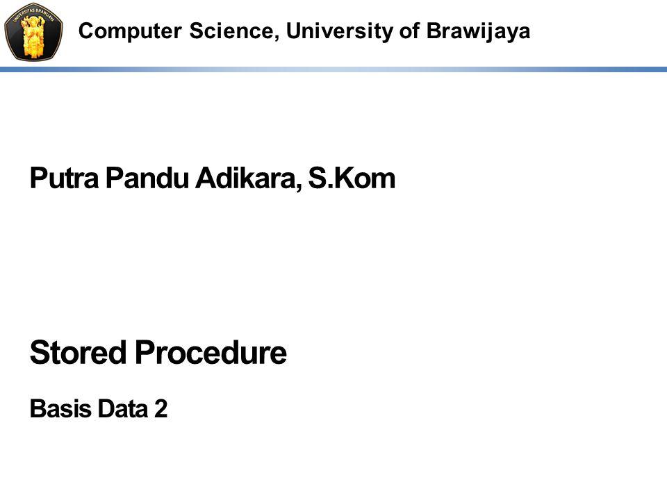 Computer Science, University of Brawijaya Putra Pandu Adikara, S.Kom Stored Procedure Basis Data 2