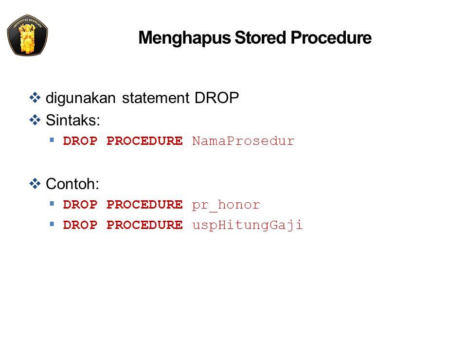 Menghapus Stored Procedure  digunakan statement DROP  Sintaks:  DROP PROCEDURE NamaProsedur  Contoh:  DROP PROCEDURE pr_honor  DROP PROCEDURE uspHitungGaji