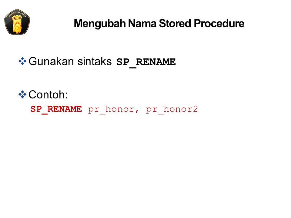Mengubah Nama Stored Procedure  Gunakan sintaks SP_RENAME  Contoh: SP_RENAME pr_honor, pr_honor2