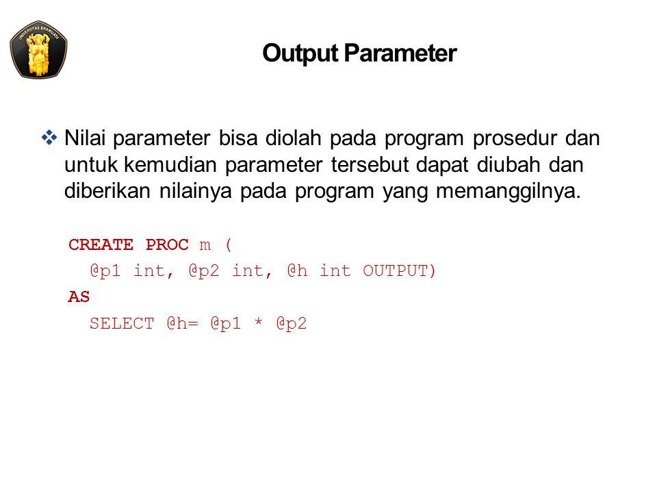 Output Parameter  Nilai parameter bisa diolah pada program prosedur dan untuk kemudian parameter tersebut dapat diubah dan diberikan nilainya pada program yang memanggilnya.