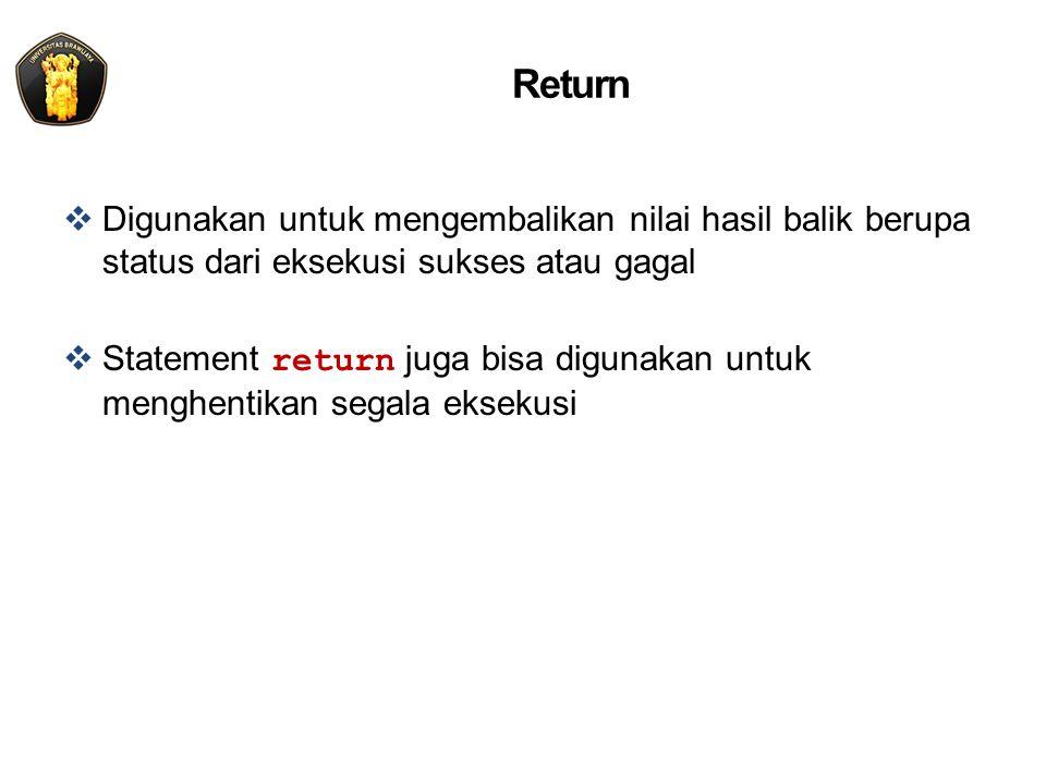 Return  Digunakan untuk mengembalikan nilai hasil balik berupa status dari eksekusi sukses atau gagal  Statement return juga bisa digunakan untuk menghentikan segala eksekusi