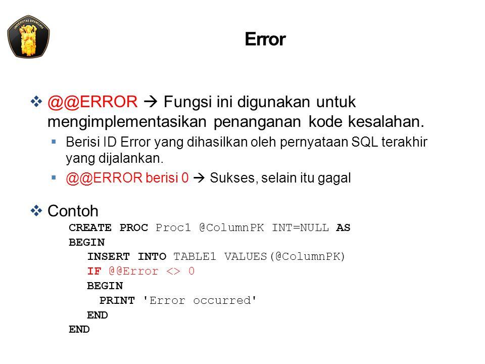 Error  @@ERROR  Fungsi ini digunakan untuk mengimplementasikan penanganan kode kesalahan.